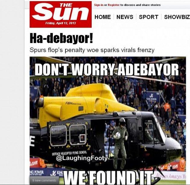 Neboj, už jsme ho našli, stojí na jedné z humorných koláží uveřejněných v britském deníku The Sun, kde pilot vrtulníku drží míč vypálený Adebayorem z pokutového kopu.